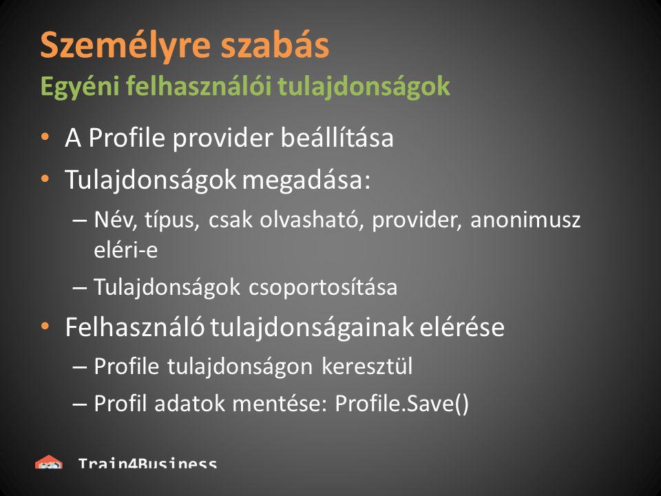 Személyre szabás Egyéni felhasználói tulajdonságok A Profile provider beállítása Tulajdonságok megadása: – Név, típus, csak olvasható, provider, anonimusz eléri-e – Tulajdonságok csoportosítása Felhasználó tulajdonságainak elérése – Profile tulajdonságon keresztül – Profil adatok mentése: Profile.Save()