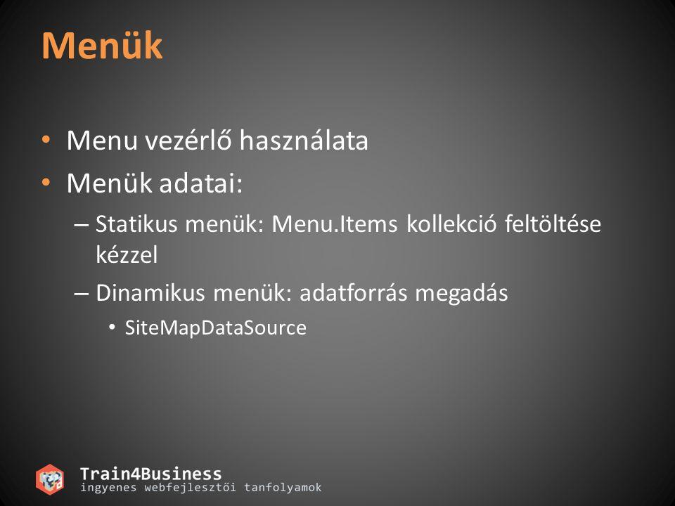 Menük Menu vezérlő használata Menük adatai: – Statikus menük: Menu.Items kollekció feltöltése kézzel – Dinamikus menük: adatforrás megadás SiteMapDataSource