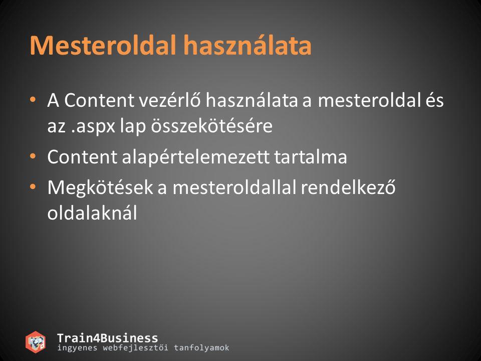 Mesteroldal használata A Content vezérlő használata a mesteroldal és az.aspx lap összekötésére Content alapértelemezett tartalma Megkötések a mesteroldallal rendelkező oldalaknál