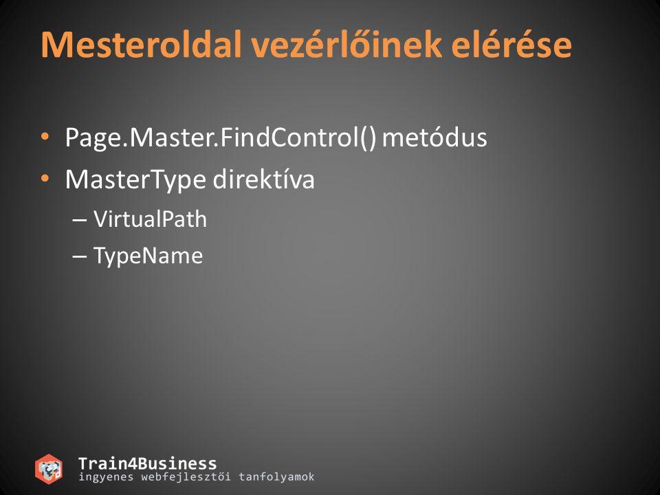 Mesteroldal vezérlőinek elérése Page.Master.FindControl() metódus MasterType direktíva – VirtualPath – TypeName