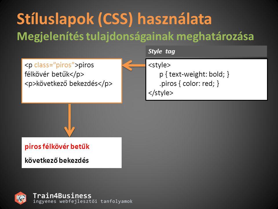 Stíluslapok (CSS) használata Megjelenítés tulajdonságainak meghatározása piros félkövér betűk következő bekezdés piros félkövér betűk következő bekezdés style= color: red; text-weight: bold; piros félkövér betűk következő bekezdés piros félkövér betűk következő bekezdés piros félkövér betűk következő bekezdés Style attribútumStyle tag p { text-weight: bold; }.piros { color: red; } piros félkövér betűk következő bekezdés