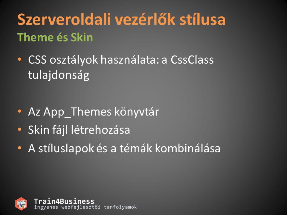 Szerveroldali vezérlők stílusa Theme és Skin CSS osztályok használata: a CssClass tulajdonság Az App_Themes könyvtár Skin fájl létrehozása A stíluslapok és a témák kombinálása