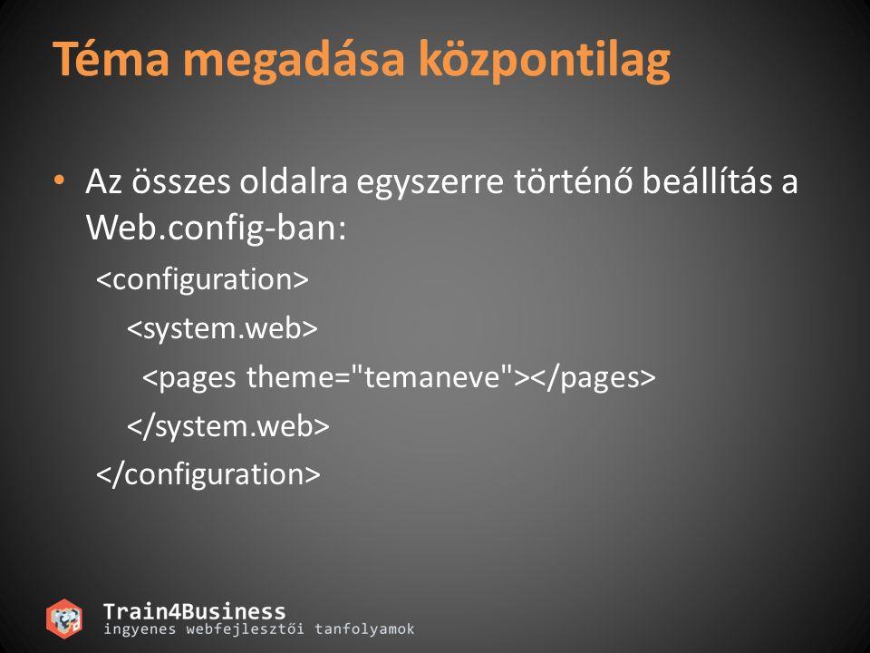 Téma megadása központilag Az összes oldalra egyszerre történő beállítás a Web.config-ban: