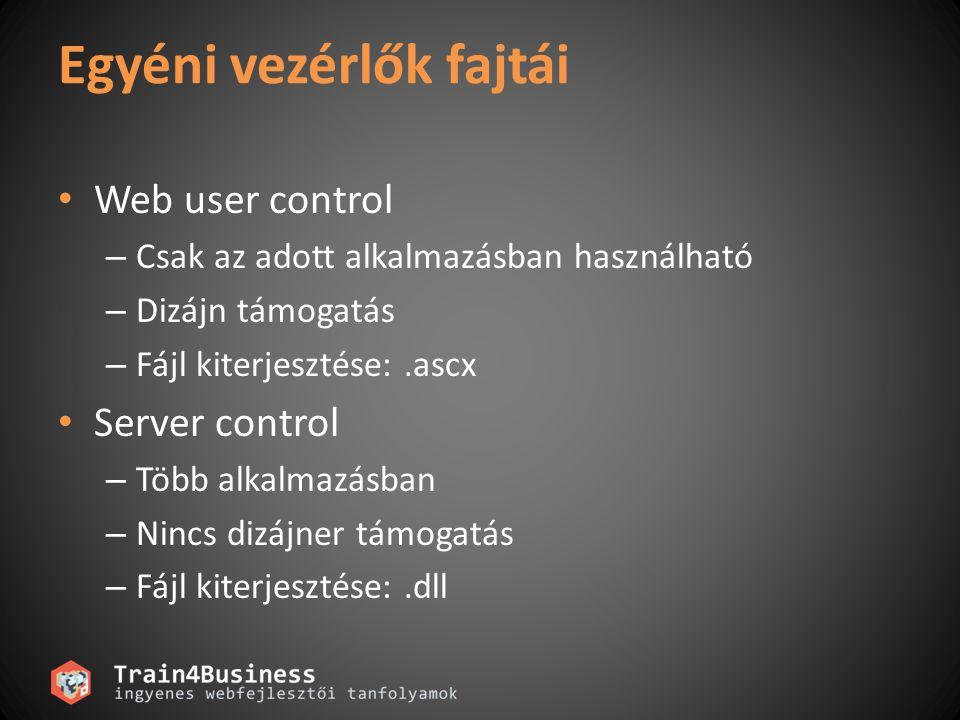 Egyéni vezérlők fajtái Web user control – Csak az adott alkalmazásban használható – Dizájn támogatás – Fájl kiterjesztése:.ascx Server control – Több