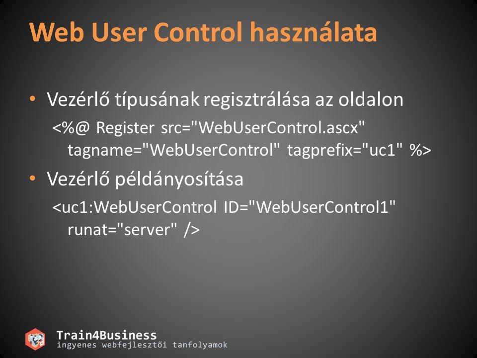 Web User Control használata Vezérlő típusának regisztrálása az oldalon Vezérlő példányosítása