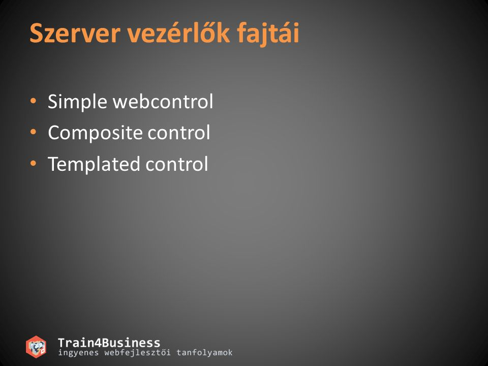 Szerver vezérlők fajtái Simple webcontrol Composite control Templated control