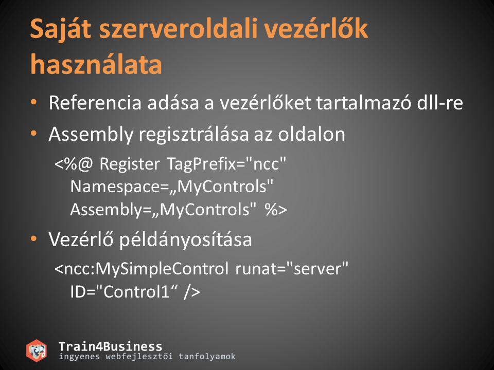 Saját szerveroldali vezérlők használata Referencia adása a vezérlőket tartalmazó dll-re Assembly regisztrálása az oldalon Vezérlő példányosítása