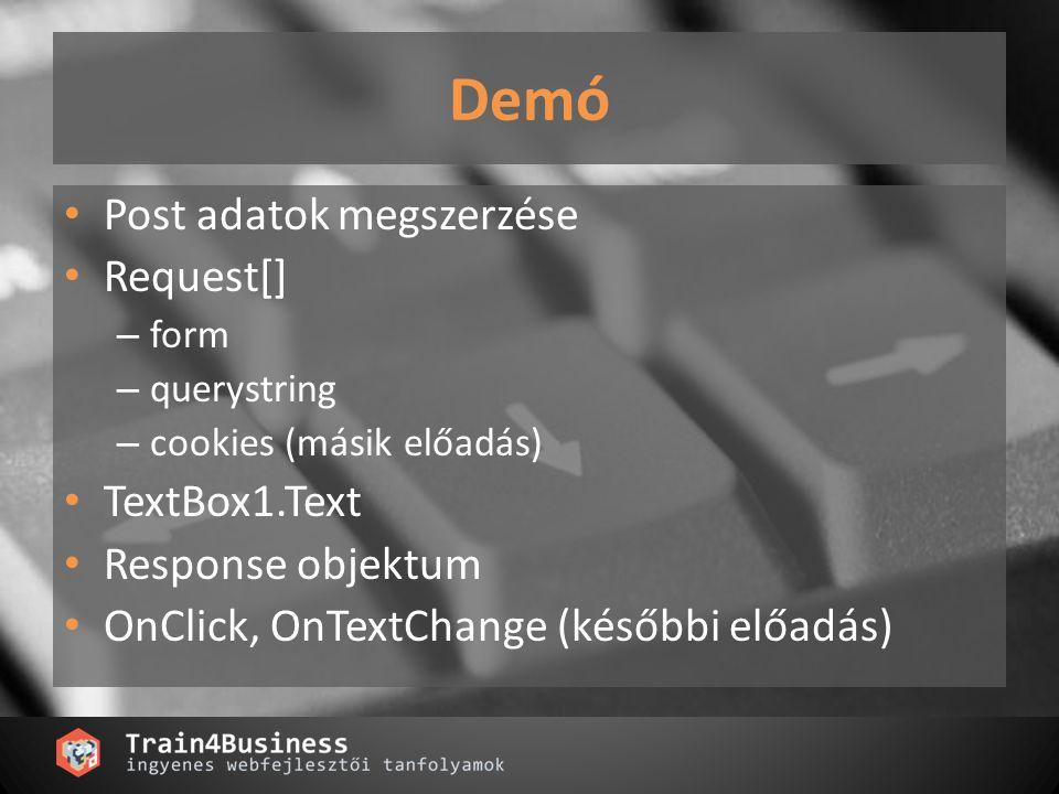 Demó Post adatok megszerzése Request[] – form – querystring – cookies (másik előadás) TextBox1.Text Response objektum OnClick, OnTextChange (későbbi e