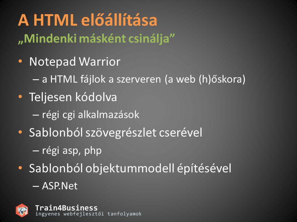 """A HTML előállítása """"Mindenki másként csinálja Notepad Warrior – a HTML fájlok a szerveren (a web (h)őskora) Teljesen kódolva – régi cgi alkalmazások Sablonból szövegrészlet cserével – régi asp, php Sablonból objektummodell építésével – ASP.Net"""