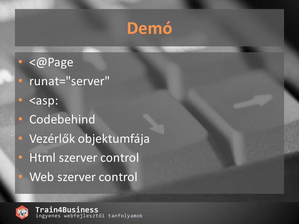 Demó <@Page runat= server <asp: Codebehind Vezérlők objektumfája Html szerver control Web szerver control