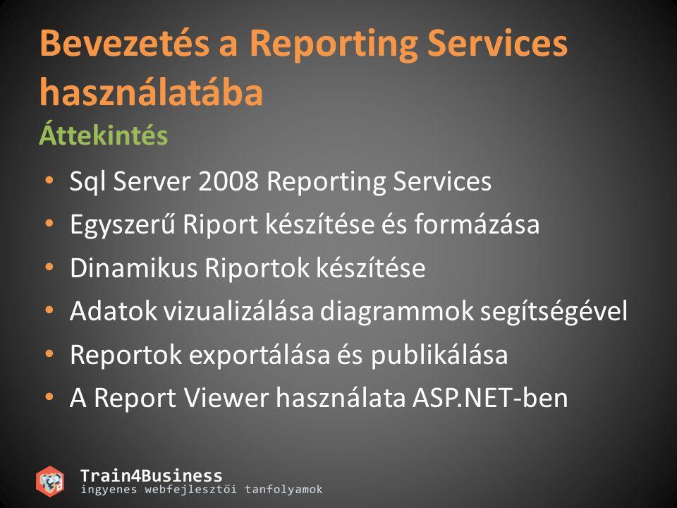 Bevezetés a Reporting Services használatába Áttekintés Sql Server 2008 Reporting Services Egyszerű Riport készítése és formázása Dinamikus Riportok ké