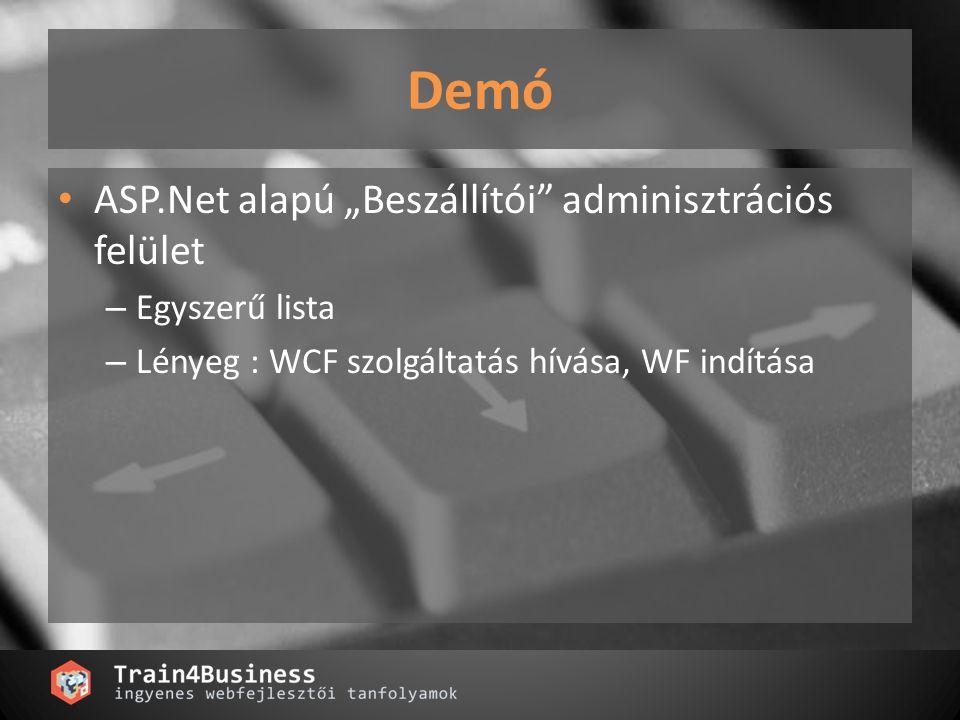 """Demó ASP.Net alapú """"Beszállítói adminisztrációs felület – Egyszerű lista – Lényeg : WCF szolgáltatás hívása, WF indítása"""
