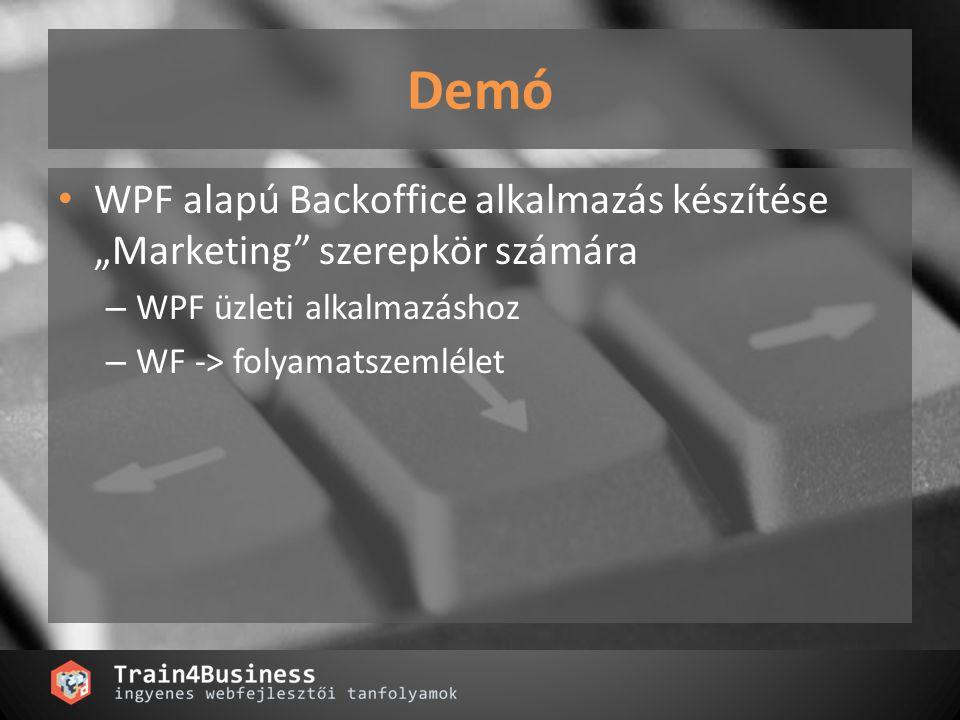 """Demó WPF alapú Backoffice alkalmazás készítése """"Marketing szerepkör számára – WPF üzleti alkalmazáshoz – WF -> folyamatszemlélet"""