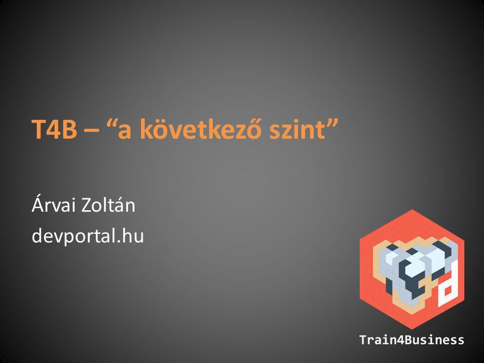 """T4B – """"a következő szint"""" Árvai Zoltán devportal.hu"""