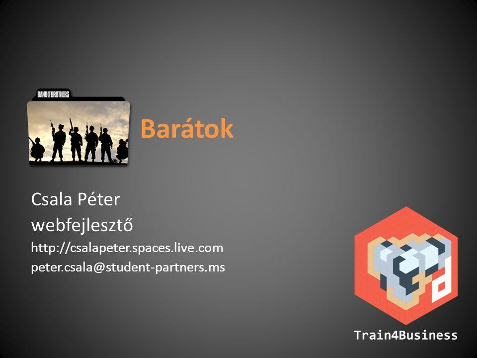Barátok Csala Péter webfejlesztő http://csalapeter.spaces.live.com peter.csala@student-partners.ms