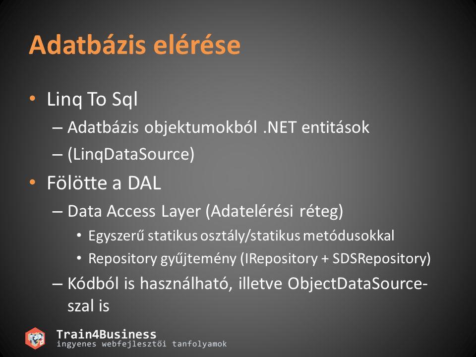 Adatbázis elérése Linq To Sql – Adatbázis objektumokból.NET entitások – (LinqDataSource) Fölötte a DAL – Data Access Layer (Adatelérési réteg) Egyszerű statikus osztály/statikus metódusokkal Repository gyűjtemény (IRepository + SDSRepository) – Kódból is használható, illetve ObjectDataSource- szal is