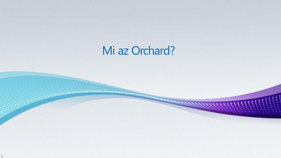 6 Az Orchard egy ASP.NET MVC alapú, ingyenes, nyílt forráskódú, elsősorban kis- és közepes méretű webhelyek létrehozására szolgáló, moduláris felépítésű, webes tartalomkezelő keretrendszer.