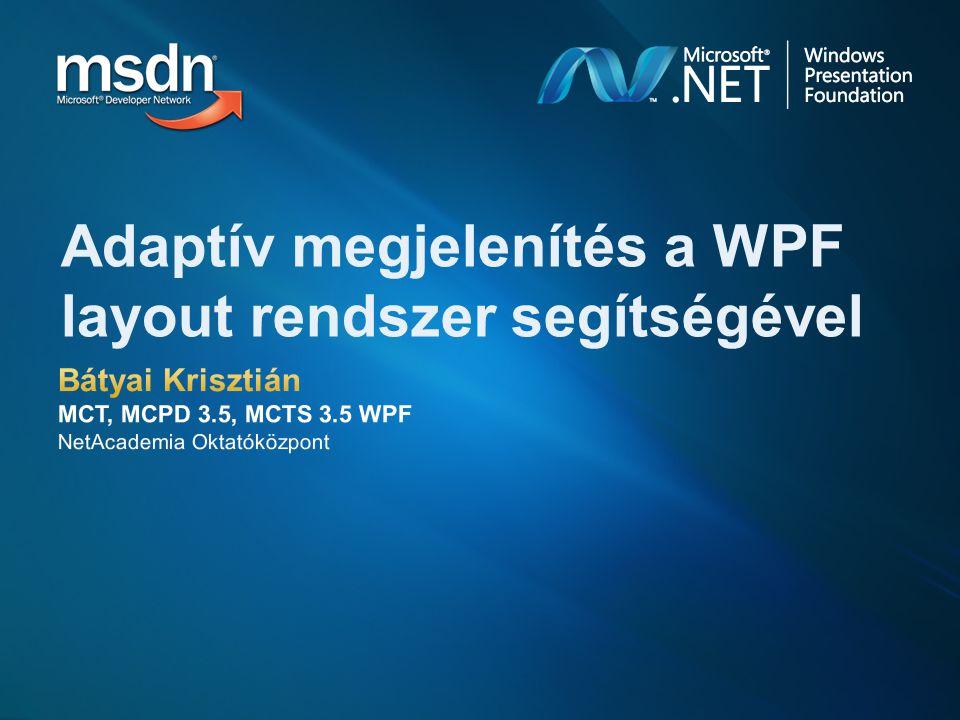 Az előadás célja: WPF layout rendszer lehetőségei