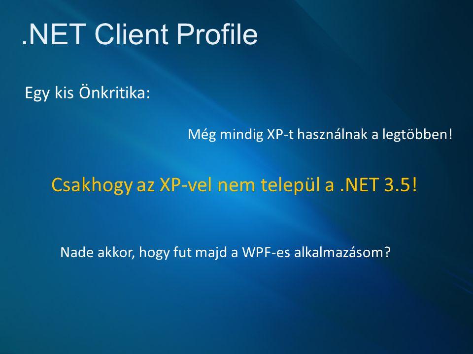 .NET Client Profile Egy kis Önkritika: Még mindig XP-t használnak a legtöbben.