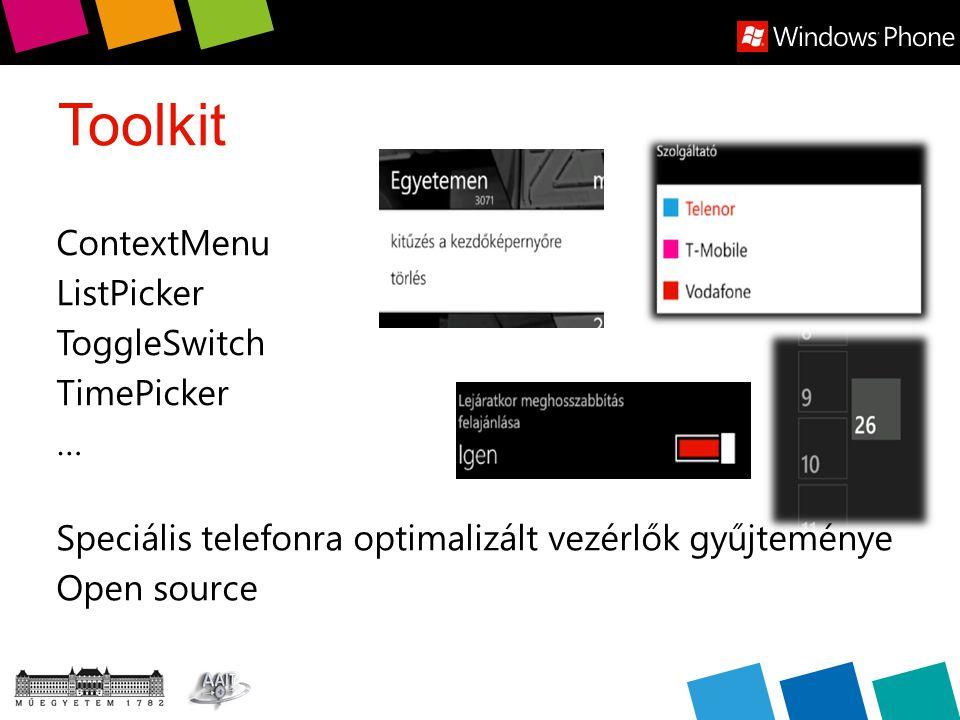 Toolkit Speciális telefonra optimalizált vezérlők gyűjteménye Open source ContextMenu ListPicker ToggleSwitch TimePicker …