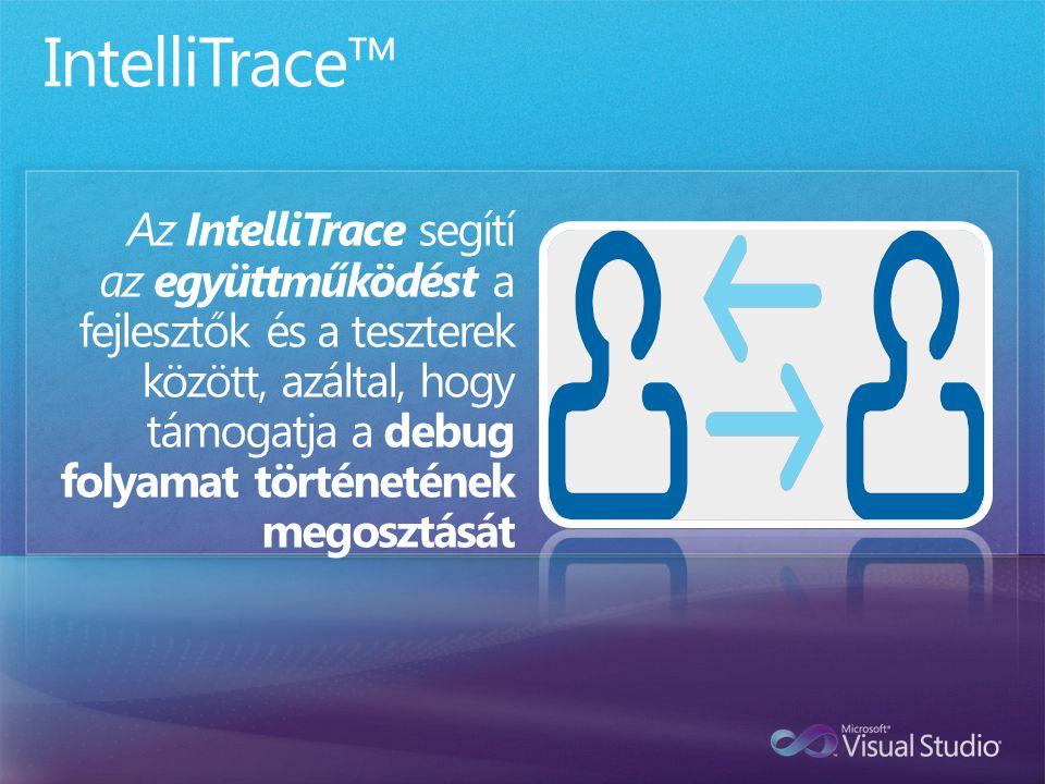 Az IntelliTrace segítí az együttműködést a fejlesztők és a teszterek között, azáltal, hogy támogatja a debug folyamat történetének megosztását