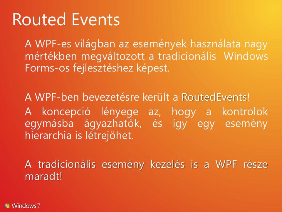 A WPF-es világban az események használata nagy mértékben megváltozott a tradicionális Windows Forms-os fejlesztéshez képest. RoutedEvents A WPF-ben be