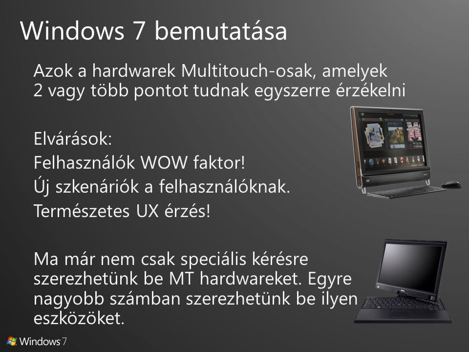 Azok a hardwarek Multitouch-osak, amelyek 2 vagy több pontot tudnak egyszerre érzékelni Elvárások: Felhasználók WOW faktor.