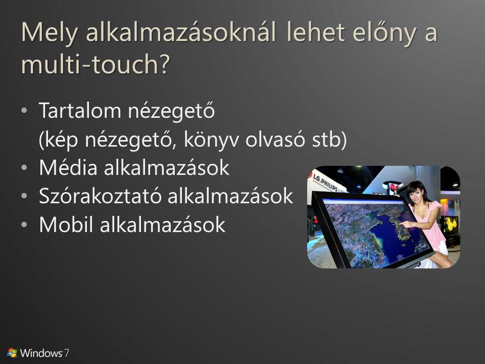 Mely alkalmazásoknál lehet előny a multi-touch? Tartalom nézegető (kép nézegető, könyv olvasó stb) Média alkalmazások Szórakoztató alkalmazások Mobil