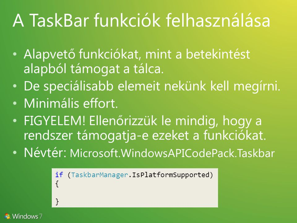 if (TaskbarManager.IsPlatformSupported) { }