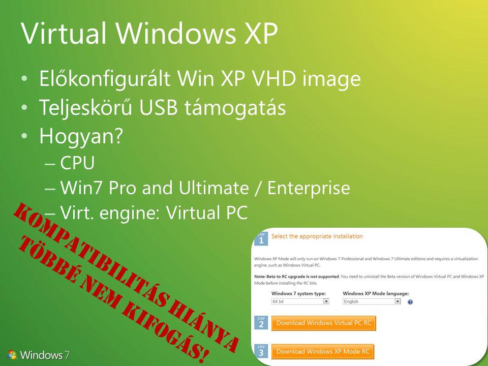 Előkonfigurált Win XP VHD image Teljeskörű USB támogatás Hogyan? – CPU – Win7 Pro and Ultimate / Enterprise – Virt. engine: Virtual PC Kompatibilitás