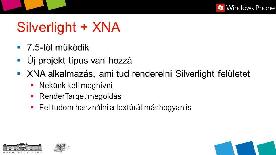Silverlight + XNA  7.5-től működik  Új projekt típus van hozzá  XNA alkalmazás, ami tud renderelni Silverlight felületet  Nekünk kell meghívni  RenderTarget megoldás  Fel tudom használni a textúrát máshogyan is