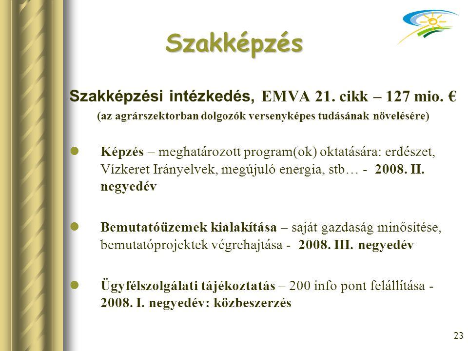 23 Szakképzés Szakképzési intézkedés, EMVA 21. cikk – 127 mio. € (az agrárszektorban dolgozók versenyképes tudásának növelésére) Képzés – meghatározot