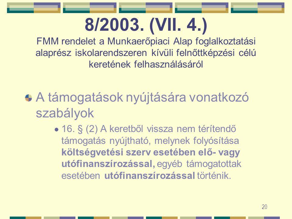 19 8/2003. (VII. 4.) FMM rendelet a Munkaerőpiaci Alap foglalkoztatási alaprész iskolarendszeren kívüli felnőttképzési célú keretének felhasználásáról
