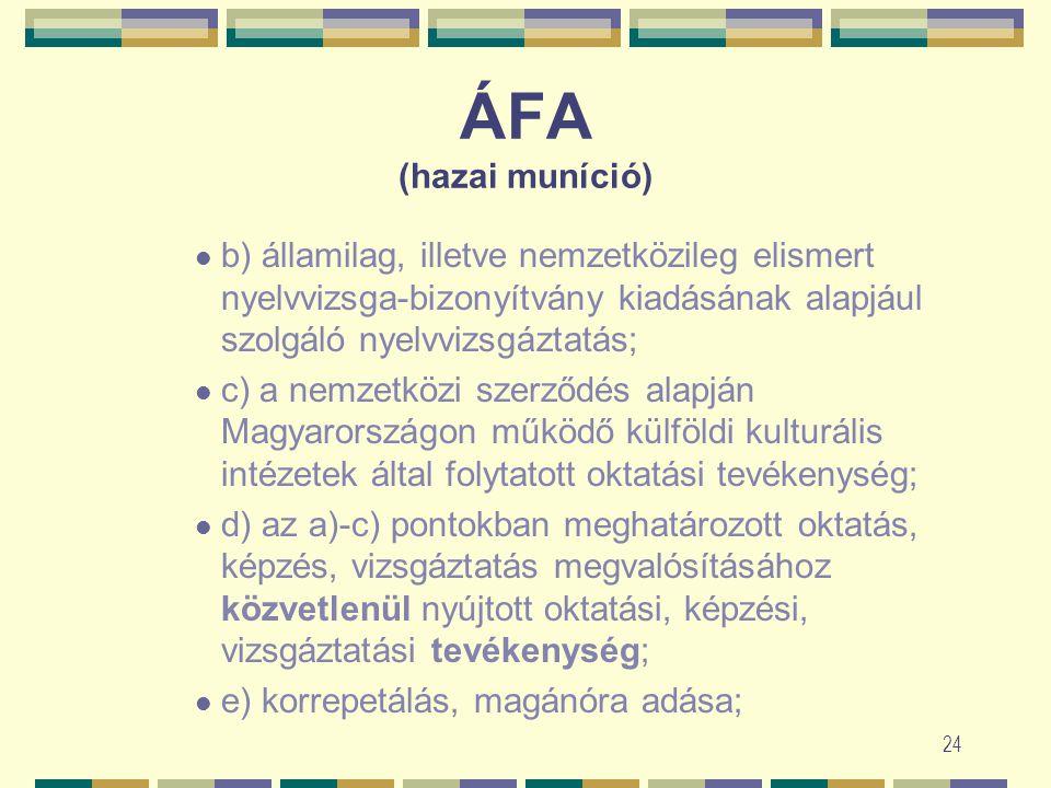 23 ÁFA (hazai muníció) A tárgyi adómentesség alá tartozó termékértékesítések és szolgáltatásnyújtások köre 17. oktatásból az alábbiak: a) köz- és fels