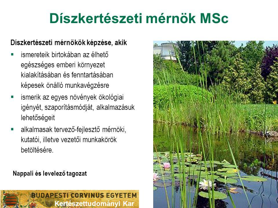 Díszkertészeti mérnök MSc Díszkertészeti mérnökök képzése, akik  ismereteik birtokában az élhető egészséges emberi környezet kialakításában és fennta