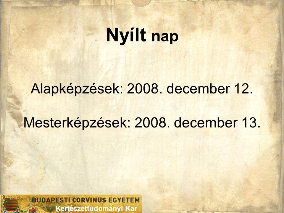 Nyílt nap Alapképzések: 2008. december 12. Mesterképzések: 2008. december 13.