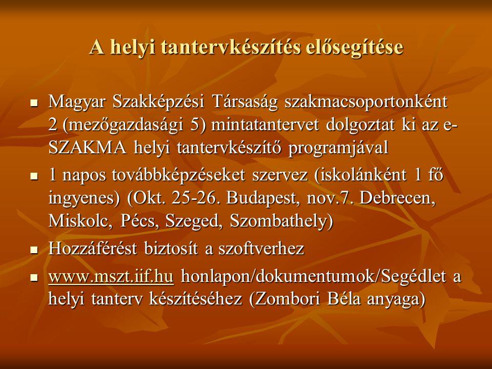 A helyi tantervkészítés elősegítése Magyar Szakképzési Társaság szakmacsoportonként 2 (mezőgazdasági 5) mintatantervet dolgoztat ki az e- SZAKMA helyi
