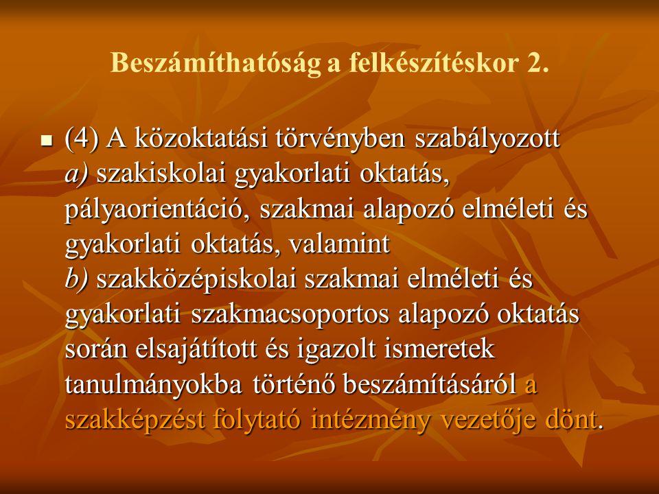Beszámíthatóság a felkészítéskor 2. (4) A közoktatási törvényben szabályozott a) szakiskolai gyakorlati oktatás, pályaorientáció, szakmai alapozó elmé