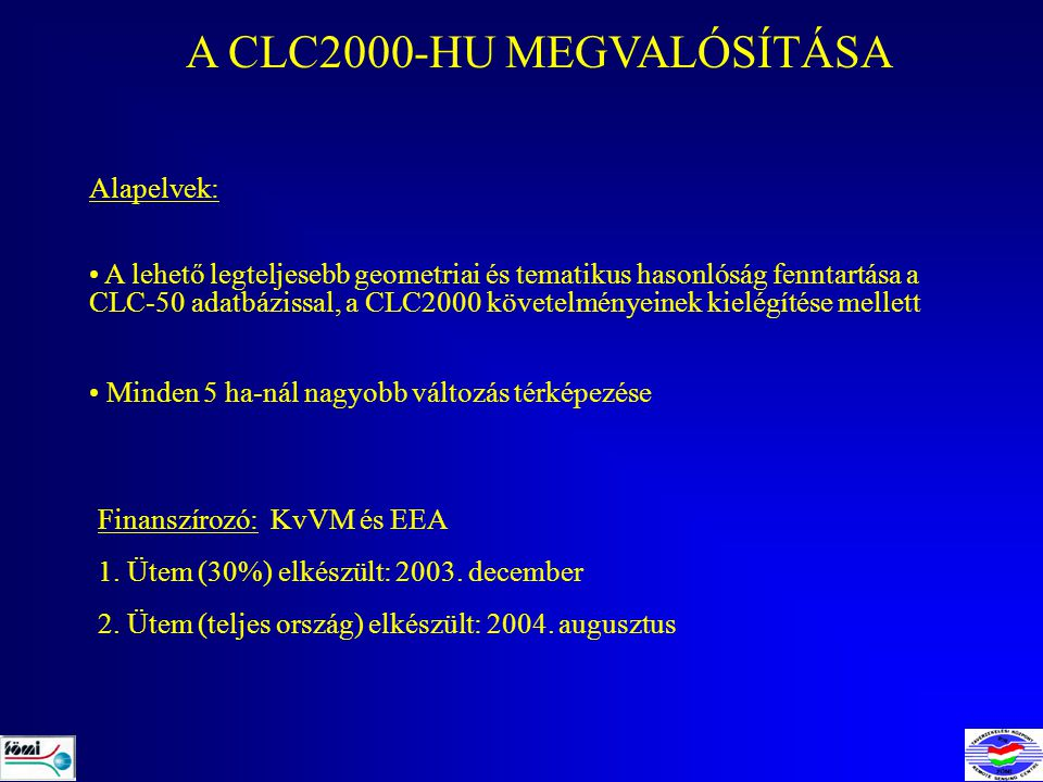 A CLC2000-HU MEGVALÓSÍTÁSA Alapelvek: A lehető legteljesebb geometriai és tematikus hasonlóság fenntartása a CLC-50 adatbázissal, a CLC2000 követelményeinek kielégítése mellett Minden 5 ha-nál nagyobb változás térképezése Finanszírozó: KvVM és EEA 1.