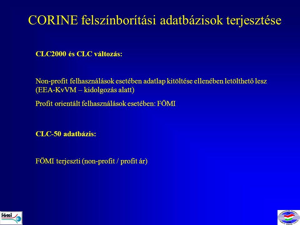 CORINE felszínborítási adatbázisok terjesztése CLC2000 és CLC változás: Non-profit felhasználások esetében adatlap kitöltése ellenében letölthető lesz (EEA-KvVM – kidolgozás alatt) Profit orientált felhasználások esetében: FÖMI CLC-50 adatbázis: FÖMI terjeszti (non-profit / profit ár)