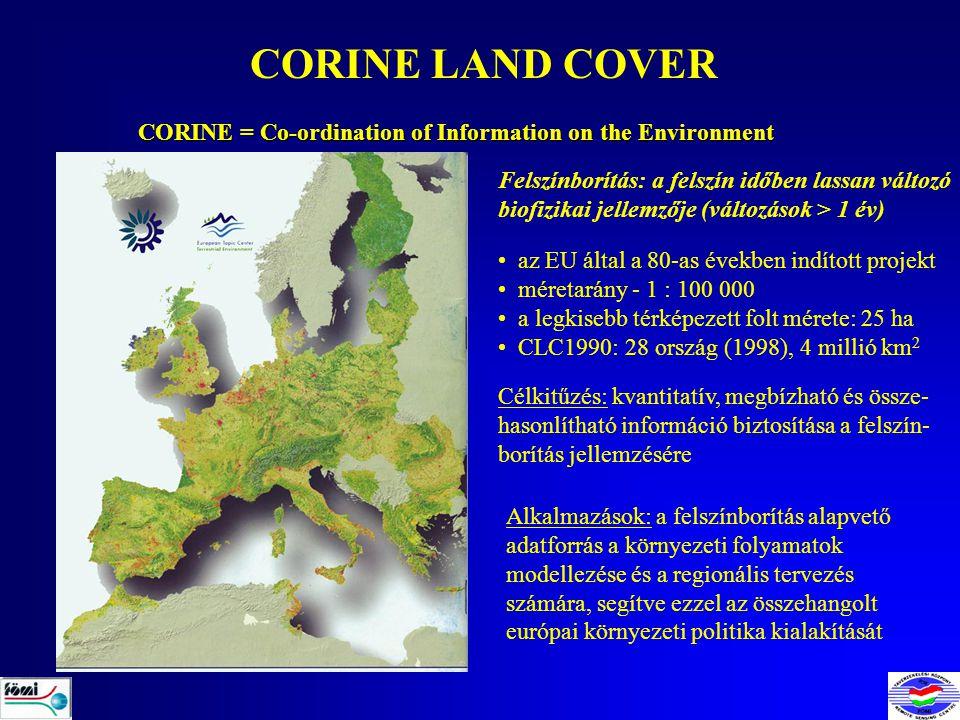 CORINE LAND COVER CORINE = Co-ordination of Information on the Environment Felszínborítás: a felszín időben lassan változó biofizikai jellemzője (változások > 1 év) az EU által a 80-as években indított projekt méretarány - 1 : 100 000 a legkisebb térképezett folt mérete: 25 ha CLC1990: 28 ország (1998), 4 millió km 2 Célkitűzés: kvantitatív, megbízható és össze- hasonlítható információ biztosítása a felszín- borítás jellemzésére Alkalmazások: a felszínborítás alapvető adatforrás a környezeti folyamatok modellezése és a regionális tervezés számára, segítve ezzel az összehangolt európai környezeti politika kialakítását