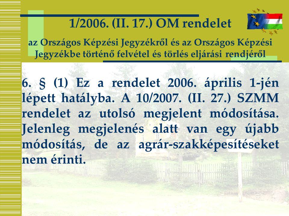 1/2006. (II. 17.) OM rendelet az Országos Képzési Jegyzékről és az Országos Képzési Jegyzékbe történő felvétel és törlés eljárási rendjéről 6. § (1) E