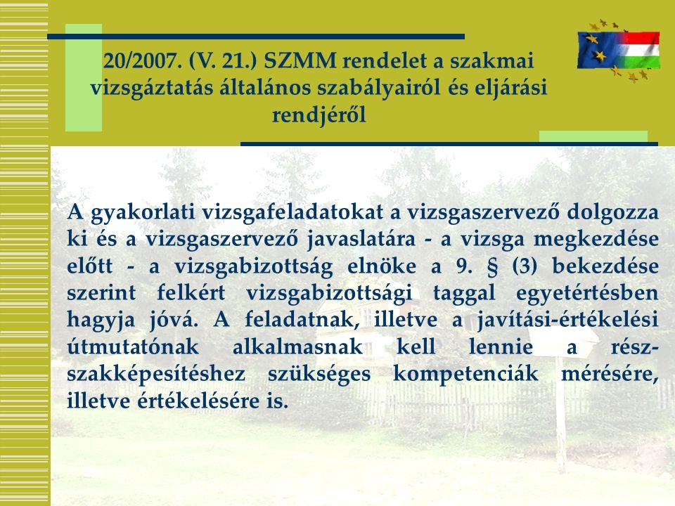 20/2007. (V. 21.) SZMM rendelet a szakmai vizsgáztatás általános szabályairól és eljárási rendjéről A gyakorlati vizsgafeladatokat a vizsgaszervező do