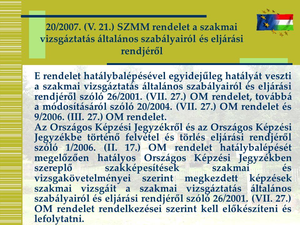 20/2007. (V. 21.) SZMM rendelet a szakmai vizsgáztatás általános szabályairól és eljárási rendjéről E rendelet hatálybalépésével egyidejűleg hatályát