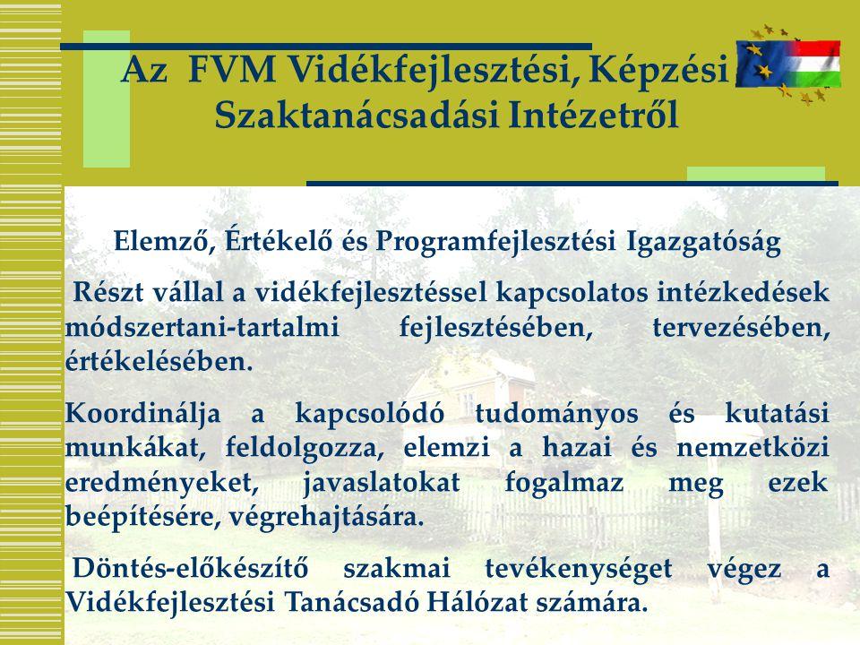Az FVM Vidékfejlesztési, Képzési és Szaktanácsadási Intézetről Elemző, Értékelő és Programfejlesztési Igazgatóság Részt vállal a vidékfejlesztéssel kapcsolatos intézkedések módszertani-tartalmi fejlesztésében, tervezésében, értékelésében.