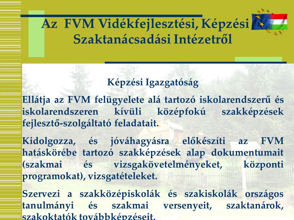 Az FVM Vidékfejlesztési, Képzési és Szaktanácsadási Intézetről Képzési Igazgatóság Ellátja az FVM felügyelete alá tartozó iskolarendszerű és iskolarendszeren kívüli középfokú szakképzések fejlesztő-szolgáltató feladatait.