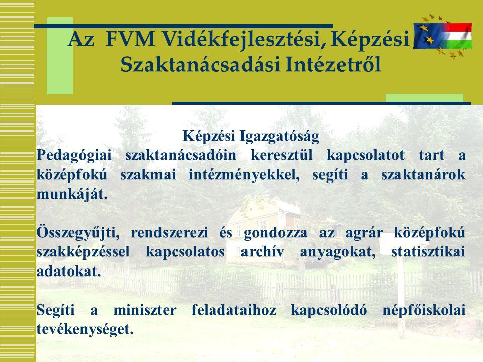 Az FVM Vidékfejlesztési, Képzési és Szaktanácsadási Intézetről Képzési Igazgatóság Pedagógiai szaktanácsadóin keresztül kapcsolatot tart a középfokú szakmai intézményekkel, segíti a szaktanárok munkáját.