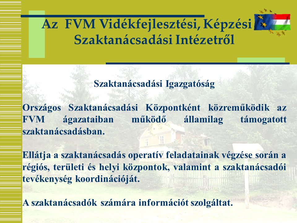 Az FVM Vidékfejlesztési, Képzési és Szaktanácsadási Intézetről Szaktanácsadási Igazgatóság Országos Szaktanácsadási Központként közreműködik az FVM ágazataiban működő államilag támogatott szaktanácsadásban.