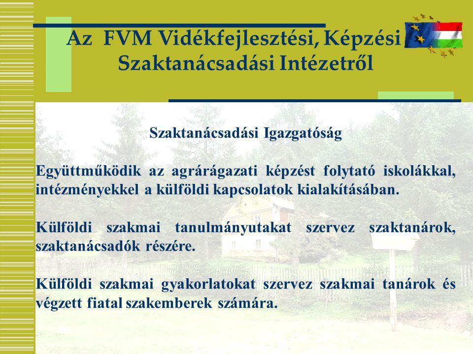 Az FVM Vidékfejlesztési, Képzési és Szaktanácsadási Intézetről Szaktanácsadási Igazgatóság Együttműködik az agrárágazati képzést folytató iskolákkal, intézményekkel a külföldi kapcsolatok kialakításában.