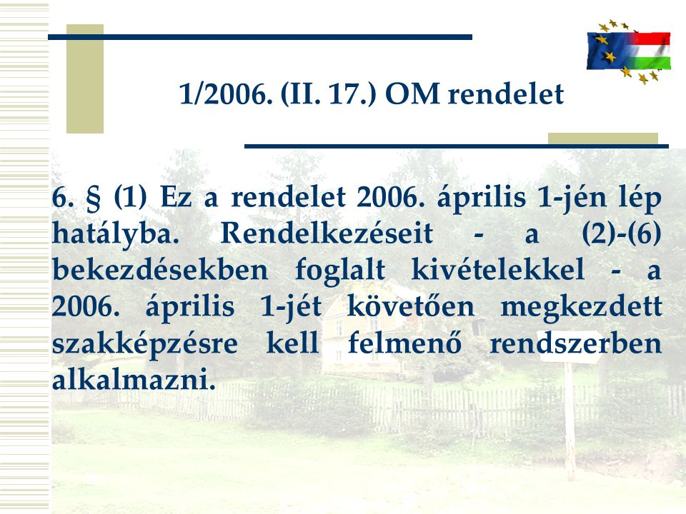 1/2006. (II. 17.) OM rendelet 6. § (1) Ez a rendelet 2006. április 1-jén lép hatályba. Rendelkezéseit - a (2)-(6) bekezdésekben foglalt kivételekkel -